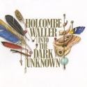 Holcombe Waller - Into the Dark Unknown Cover 125px