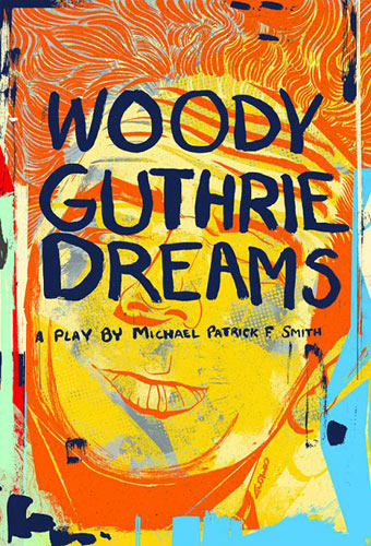 Woody Guthrie Dreams - A Play by Michael Patrick F Smith