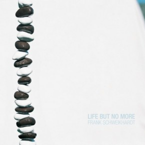 Frank Schweikhardt - Life But No More