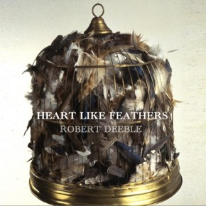 Robert Deeble - Heart Like Feathers Cover Art