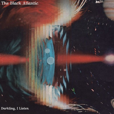 The Black Atlantic - Darkling, I Listen