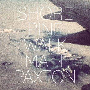 Matt Paxton - Shore Pine Walk