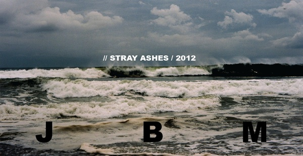 JBM - Stray Ashes - May 2012