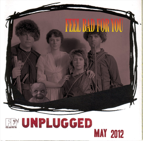 Feel Bad For You - May 2012