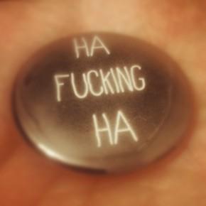 ha fucking ha button