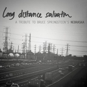 Long Distance Salvation: A Tribute To Bruce Springsteen's Nebraska Now Available