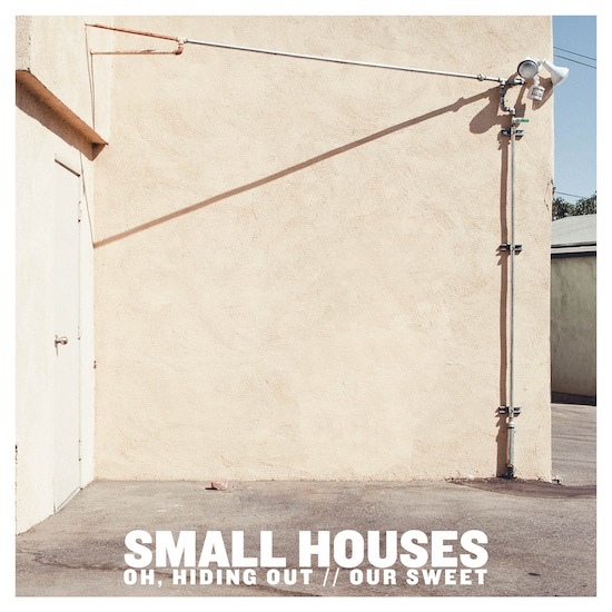 Small Houses - Oh, Hiding Out - Our Sweet Cover
