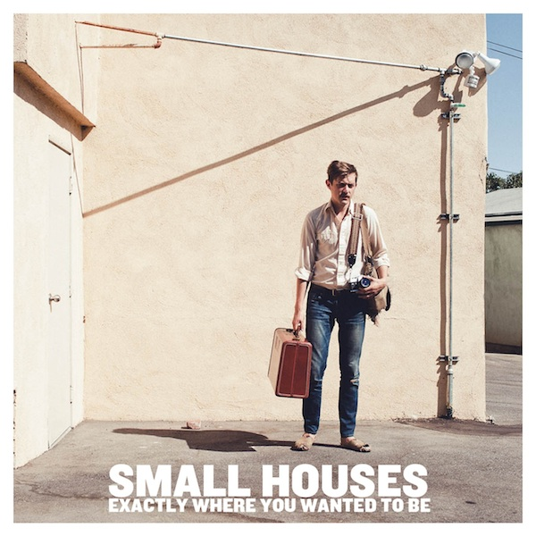 Small Houses - Exactly Where You Wanted To Be Cover