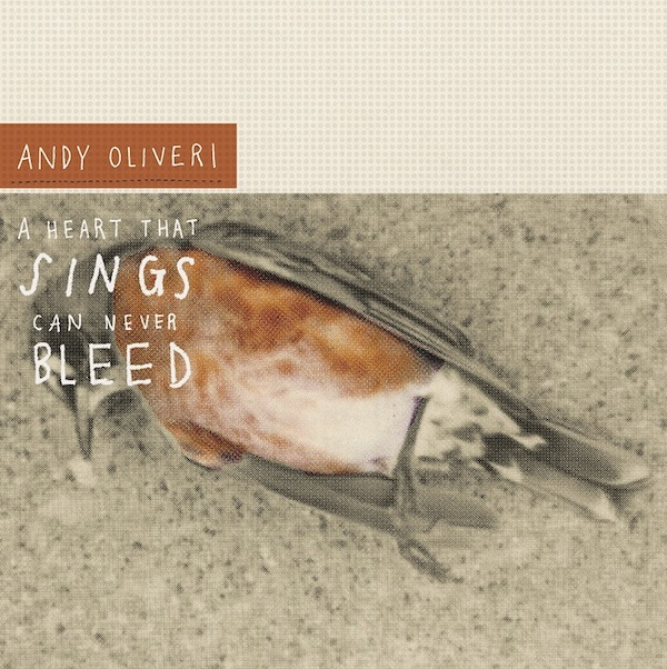 Andy Oliveri - A Heart That Sings Can Never Bleed