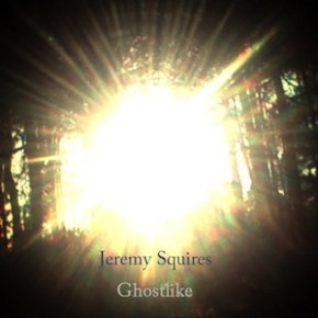 Jeremy Squires - Ghostlike sml