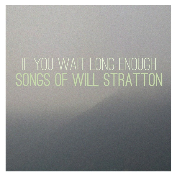 If You Wait Long Enough - Songs of Will Stratton