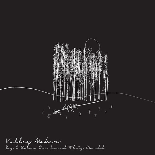 Valley Maker - Yes I Know I've Loved This World