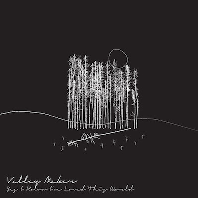 "Valley Maker - ""Yes I Know I've Loved This World"""