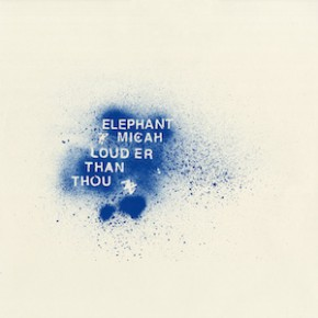 Elephant Micah - Louder Than Thou