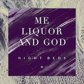 Me Liquor and God - Night Beds sml
