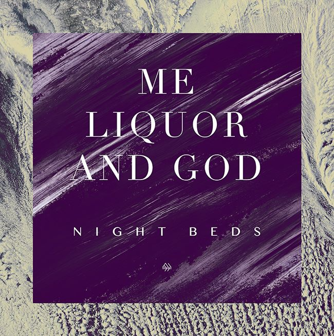 Me Liquor and God - Night Beds