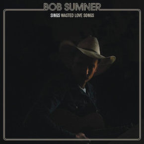 Bob Sumner Sings Wasted Love Songs