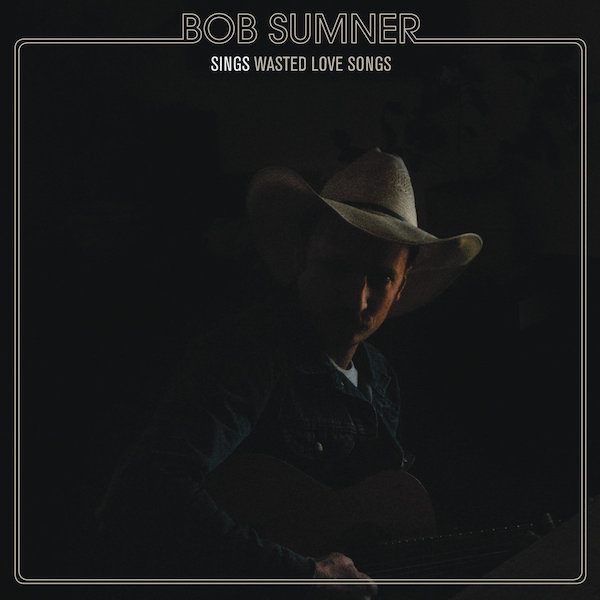 Bob Sumner - Sings Wasted Love Songs